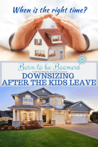 When is the right time to downsize? Article for downsizing after becoming empty nesters.