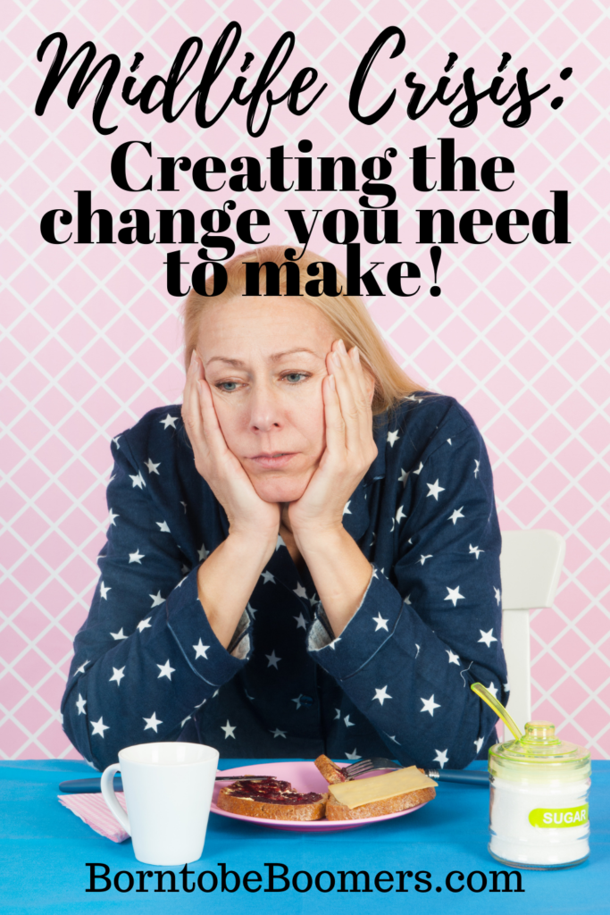Midlife crisis: Creating the change you need to make!